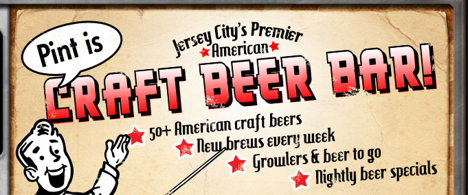 Pint is Jersey City's Number 1 Craft Beer Bar!  More than 50 American craft beers fill our rotating menu of fantastic brews!